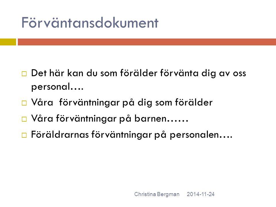 Förväntansdokument 2014-11-24Christina Bergman  Det här kan du som förälder förvänta dig av oss personal….  Våra förväntningar på dig som förälder 