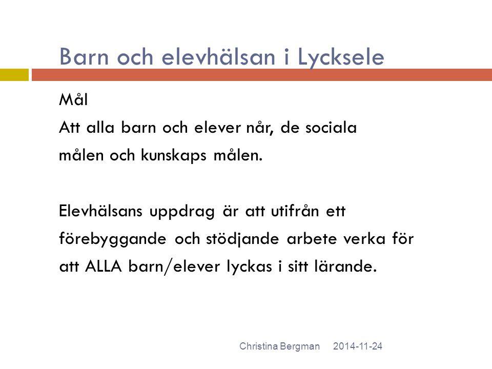 Barn och elevhälsan i Lycksele 2014-11-24Christina Bergman Mål Att alla barn och elever når, de sociala målen och kunskaps målen. Elevhälsans uppdrag
