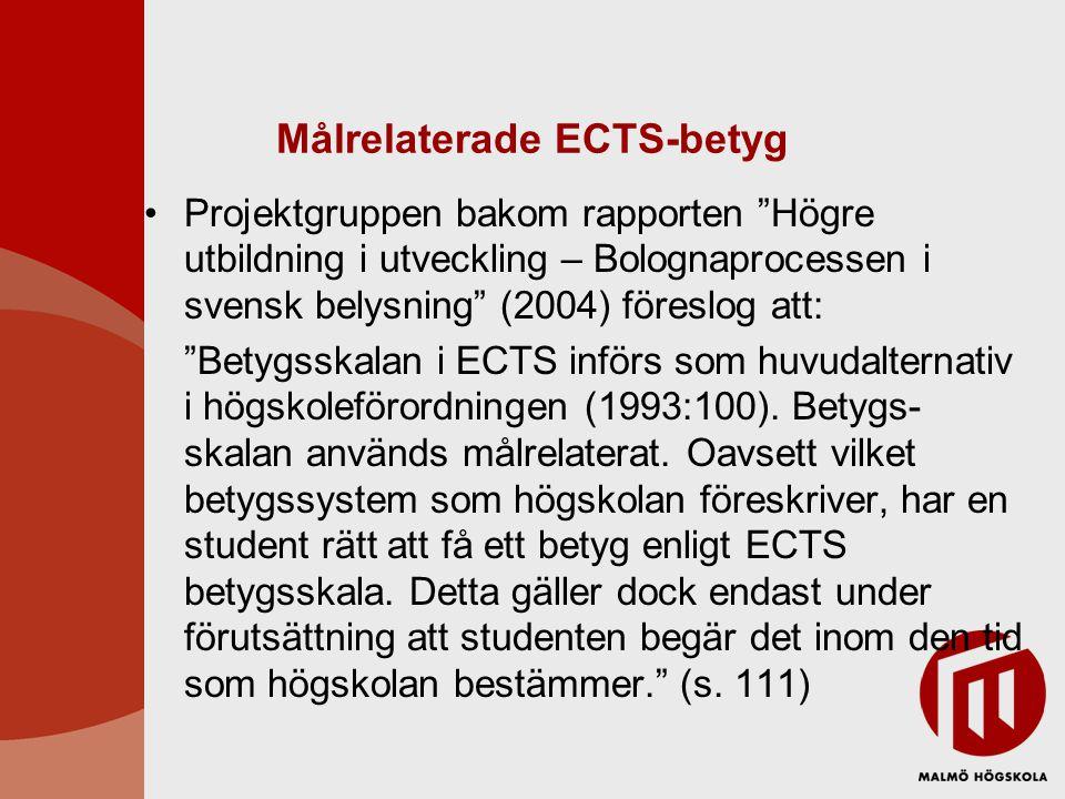 Målrelaterade ECTS-betyg Projektgruppen bakom rapporten Högre utbildning i utveckling – Bolognaprocessen i svensk belysning (2004) föreslog att: Betygsskalan i ECTS införs som huvudalternativ i högskoleförordningen (1993:100).