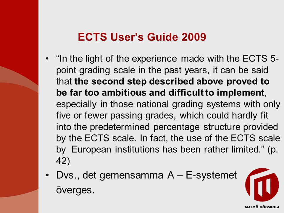 "ECTS User's Guide 2009 ""In the light of the experience made with the ECTS 5- point grading scale in the past years, it can be said that the second ste"
