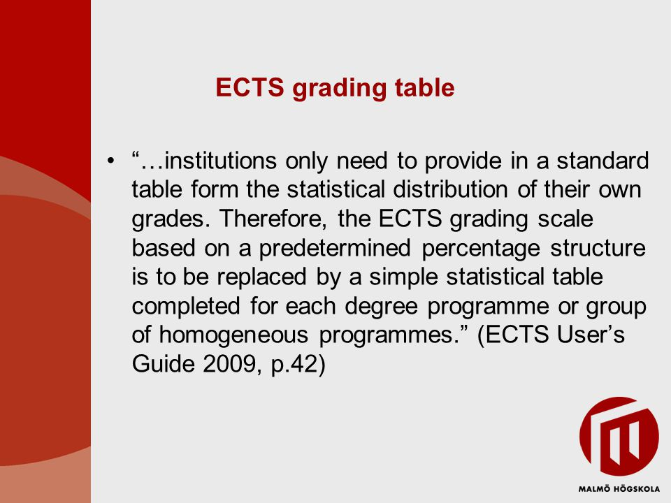 "ECTS grading table ""…institutions only need to provide in a standard table form the statistical distribution of their own grades. Therefore, the ECTS"
