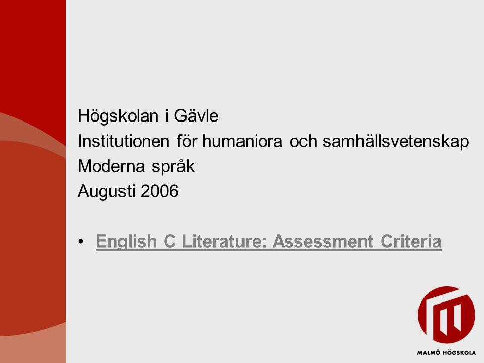 Högskolan i Gävle Institutionen för humaniora och samhällsvetenskap Moderna språk Augusti 2006 English C Literature: Assessment Criteria