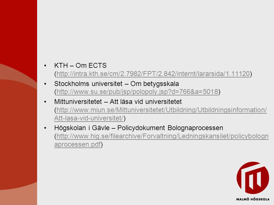 KTH – Om ECTS (http://intra.kth.se/cm/2.7982/FPT/2.842/internt/lararsida/1.11120)http://intra.kth.se/cm/2.7982/FPT/2.842/internt/lararsida/1.11120 Sto