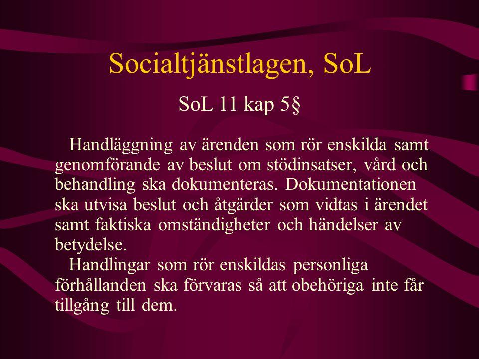 Socialtjänstlagen, SoL genomförande av beslut ska dokumenteras SoL 11 kap 5§ dokumentationen ska utvisa beslut och åtgärder som vidtas i ärendet faktiska omständigheter och händelser av betydelse handlingar som rör enskildas personliga förhållanden ska förvaras så att obehöriga inte får tillgång till dem.