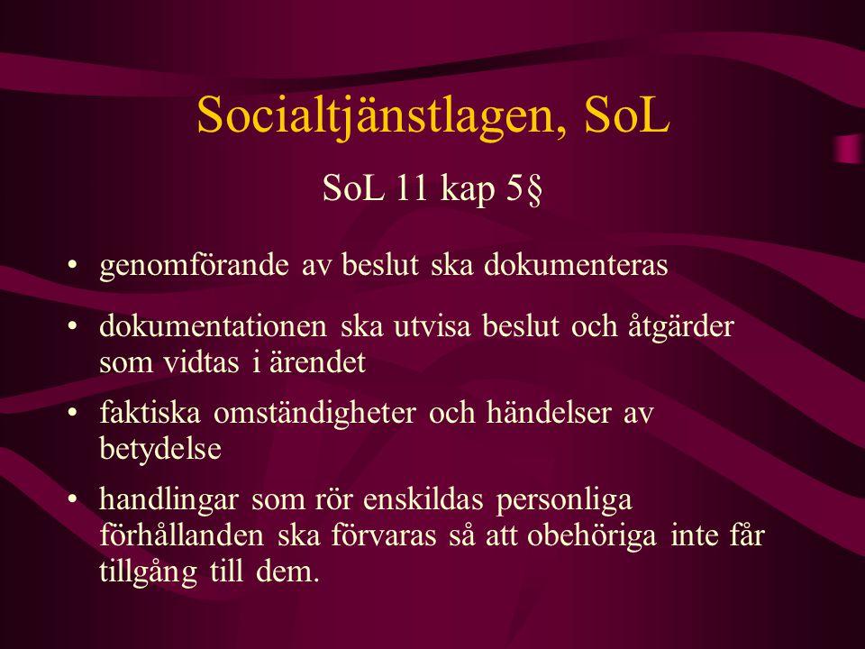 Socialtjänstlagen, SoL genomförande av beslut ska dokumenteras SoL 11 kap 5§ dokumentationen ska utvisa beslut och åtgärder som vidtas i ärendet fakti