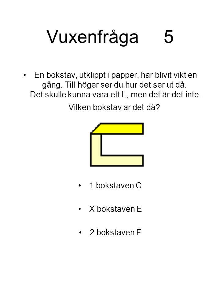 Vuxenfråga5 En bokstav, utklippt i papper, har blivit vikt en gång. Till höger ser du hur det ser ut då. Det skulle kunna vara ett L, men det är det i