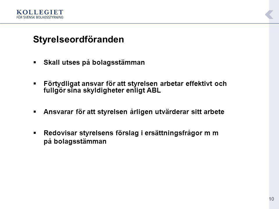 10 Styrelseordföranden  Skall utses på bolagsstämman  Förtydligat ansvar för att styrelsen arbetar effektivt och fullgör sina skyldigheter enligt AB