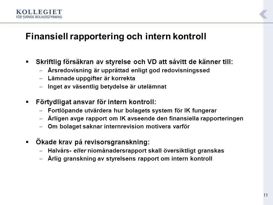 11 Finansiell rapportering och intern kontroll  Skriftlig försäkran av styrelse och VD att såvitt de känner till: -Årsredovisning är upprättad enligt