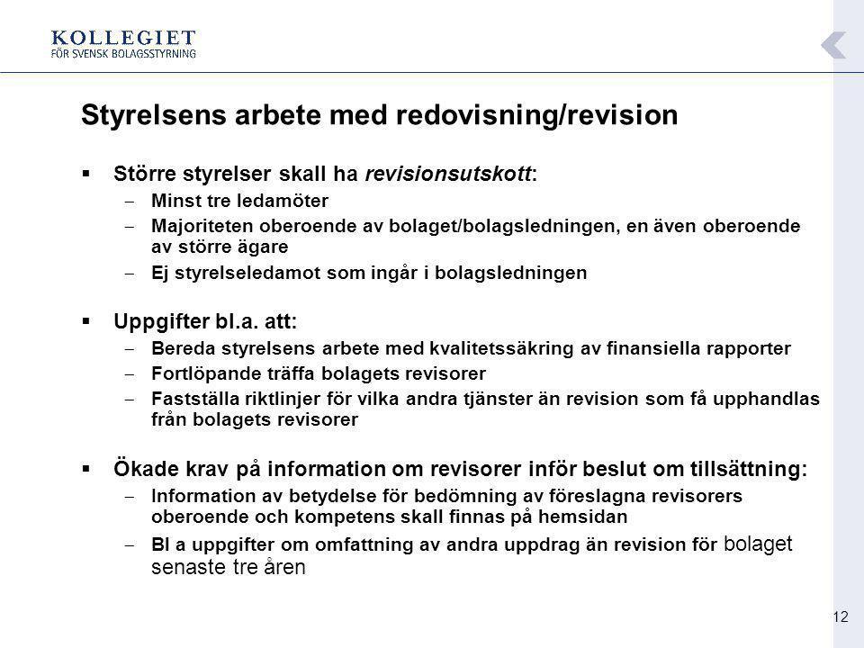 12 Styrelsens arbete med redovisning/revision  Större styrelser skall ha revisionsutskott: -Minst tre ledamöter -Majoriteten oberoende av bolaget/bol