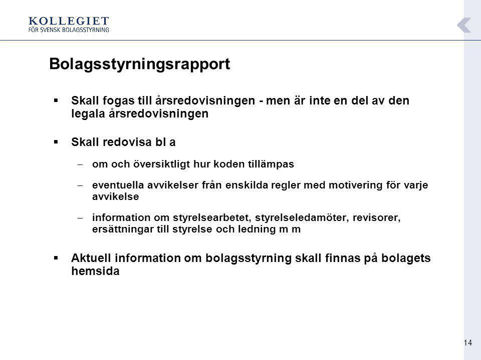 14 Bolagsstyrningsrapport  Skall fogas till årsredovisningen - men är inte en del av den legala årsredovisningen  Skall redovisa bl a  om och övers