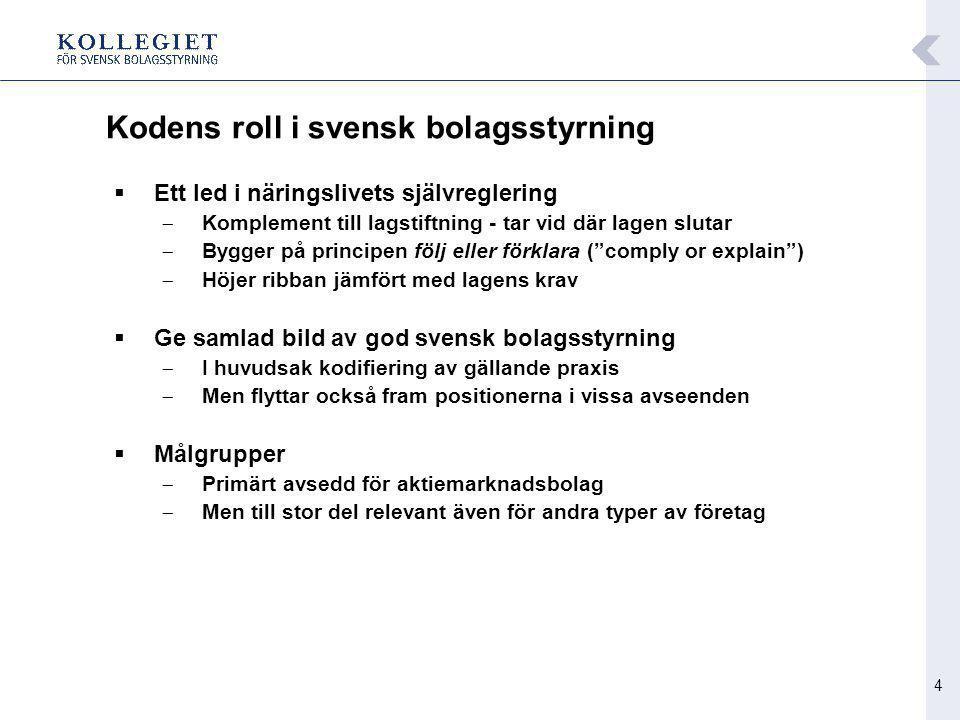 4 Kodens roll i svensk bolagsstyrning  Ett led i näringslivets självreglering  Komplement till lagstiftning - tar vid där lagen slutar  Bygger på p