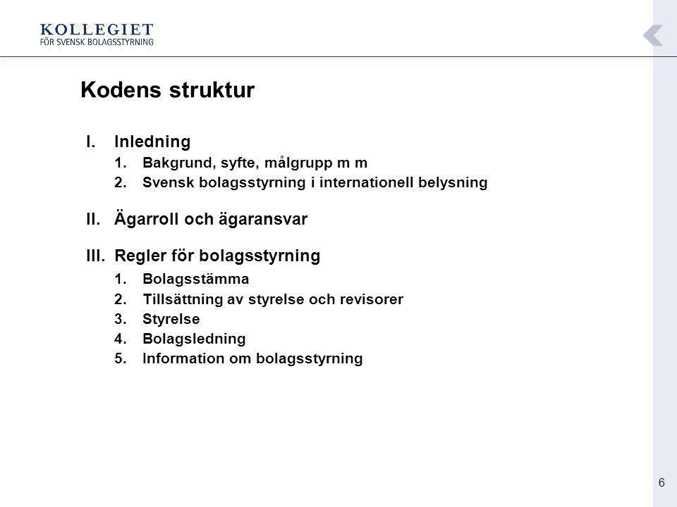 6 Kodens struktur I.Inledning 1.Bakgrund, syfte, målgrupp m m 2.Svensk bolagsstyrning i internationell belysning II.Ägarroll och ägaransvar III.Regler
