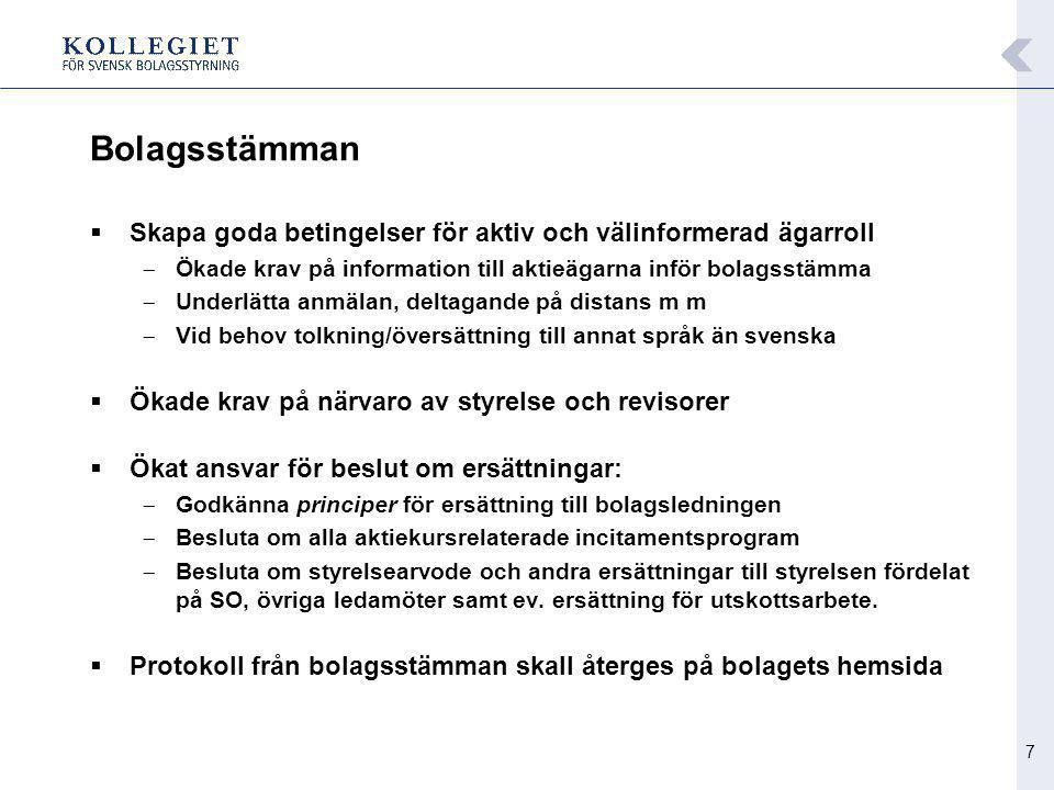 7 Bolagsstämman  Skapa goda betingelser för aktiv och välinformerad ägarroll  Ökade krav på information till aktieägarna inför bolagsstämma  Underl