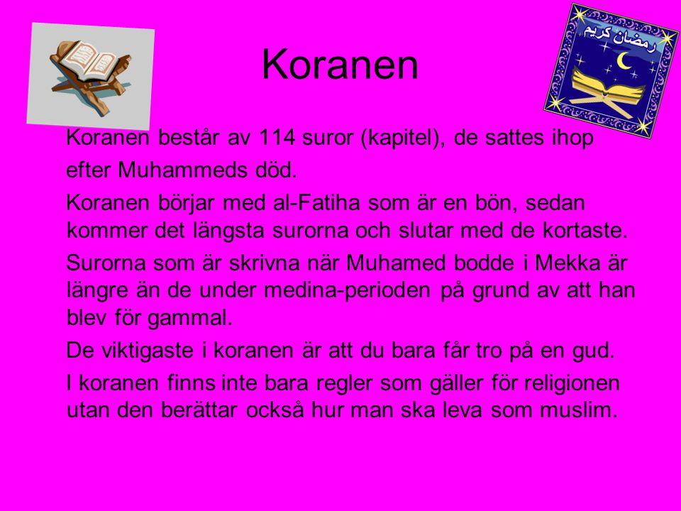 Koranen Koranen består av 114 suror (kapitel), de sattes ihop efter Muhammeds död. Koranen börjar med al-Fatiha som är en bön, sedan kommer det längst