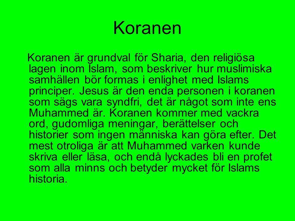 Koranen Koranen är grundval för Sharia, den religiösa lagen inom Islam, som beskriver hur muslimiska samhällen bör formas i enlighet med Islams princi