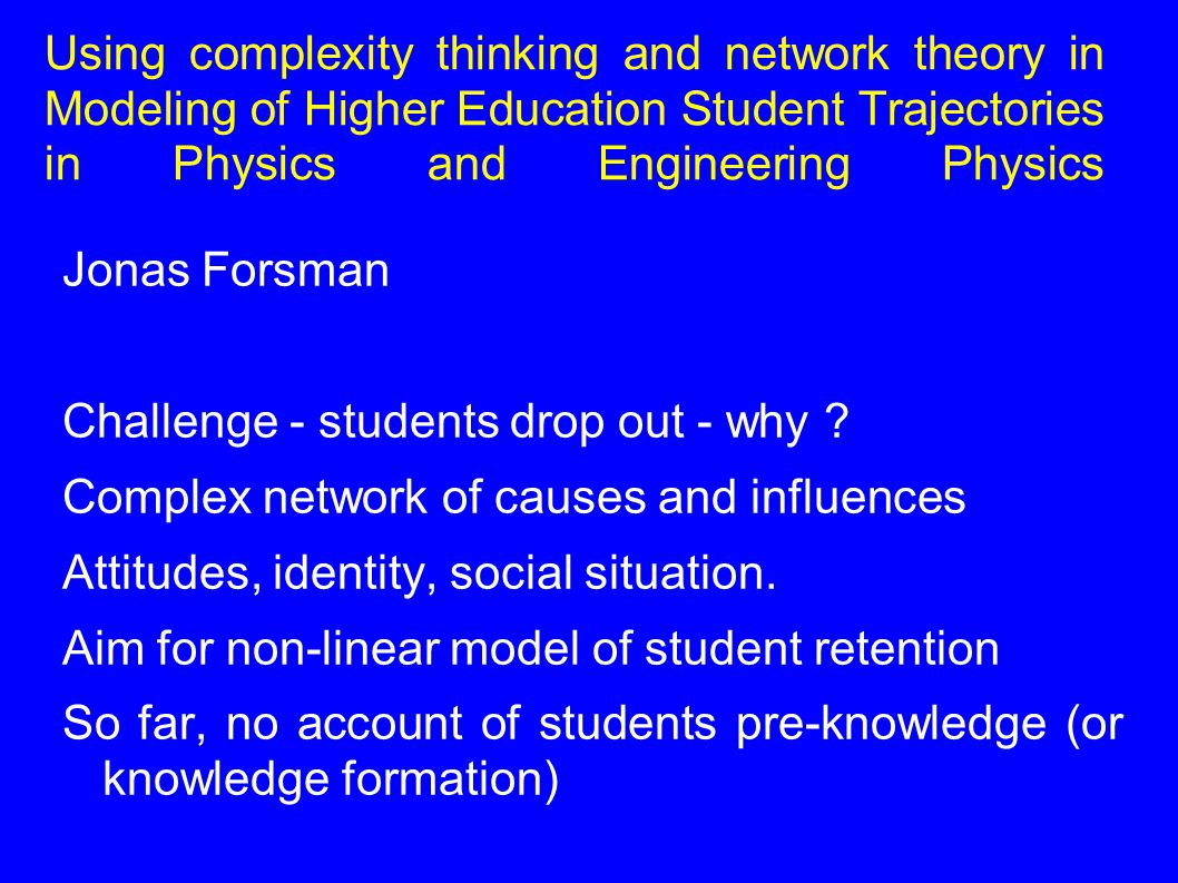 Using complexity thinking and network theory in Modeling of Higher Education Student Trajectories in Physics and Engineering Physics Jonas Forsman Cha