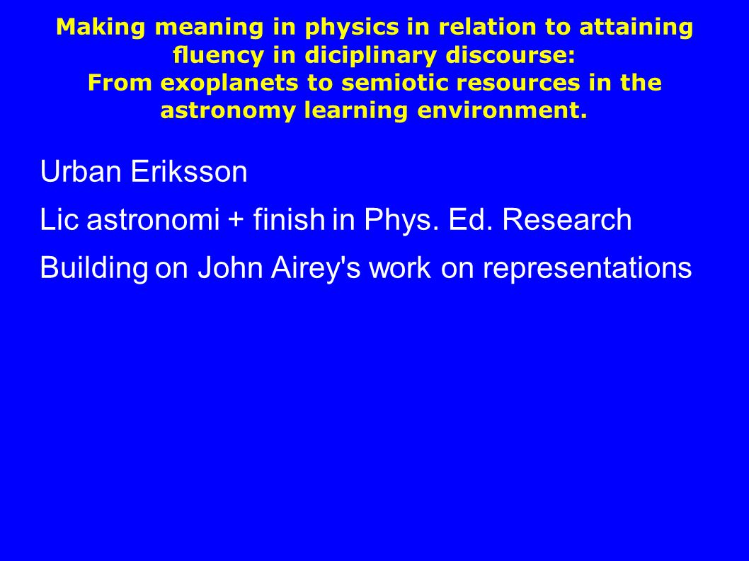 Making meaning in physics in relation to attaining fluency in diciplinary discourse: From exoplanets to semiotic resources in the astronomy learning en