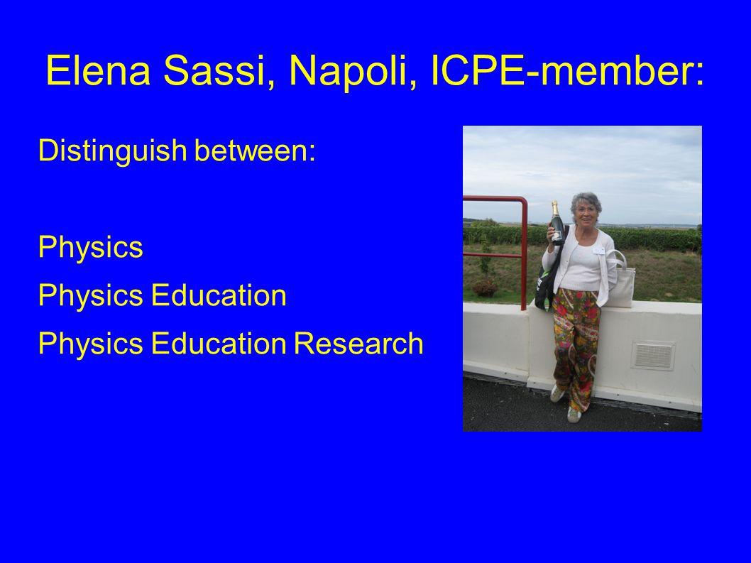 Elena Sassi, Napoli, ICPE-member: Distinguish between: Physics Physics Education Physics Education Research