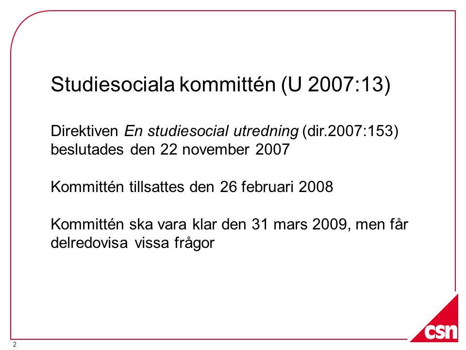 2 Studiesociala kommittén (U 2007:13) Direktiven En studiesocial utredning (dir.2007:153) beslutades den 22 november 2007 Kommittén tillsattes den 26 februari 2008 Kommittén ska vara klar den 31 mars 2009, men får delredovisa vissa frågor