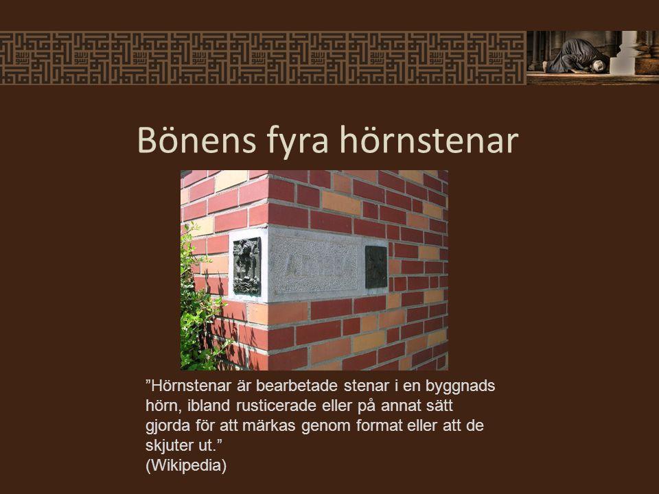 Bönens fyra hörnstenar Hörnstenar är bearbetade stenar i en byggnads hörn, ibland rusticerade eller på annat sätt gjorda för att märkas genom format eller att de skjuter ut. (Wikipedia)