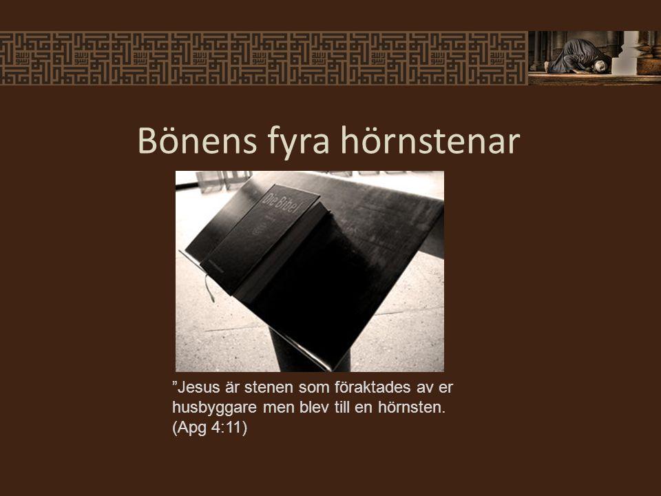 """Bönens fyra hörnstenar """"Jesus är stenen som föraktades av er husbyggare men blev till en hörnsten. (Apg 4:11)"""