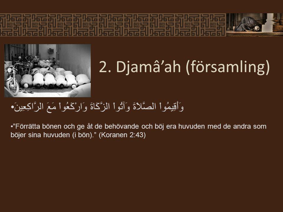 وَأَقِيمُواْ الصَّلاَةَ وَآتُواْ الزَّكَاةَ وَارْكَعُواْ مَعَ الرَّاكِعِينَ Förrätta bönen och ge åt de behövande och böj era huvuden med de andra som böjer sina huvuden (i bön). (Koranen 2:43) 2.