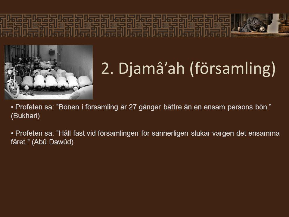 """Profeten sa: """"Bönen i församling är 27 gånger bättre än en ensam persons bön."""" (Bukhari) Profeten sa: """"Håll fast vid församlingen för sannerligen sluk"""