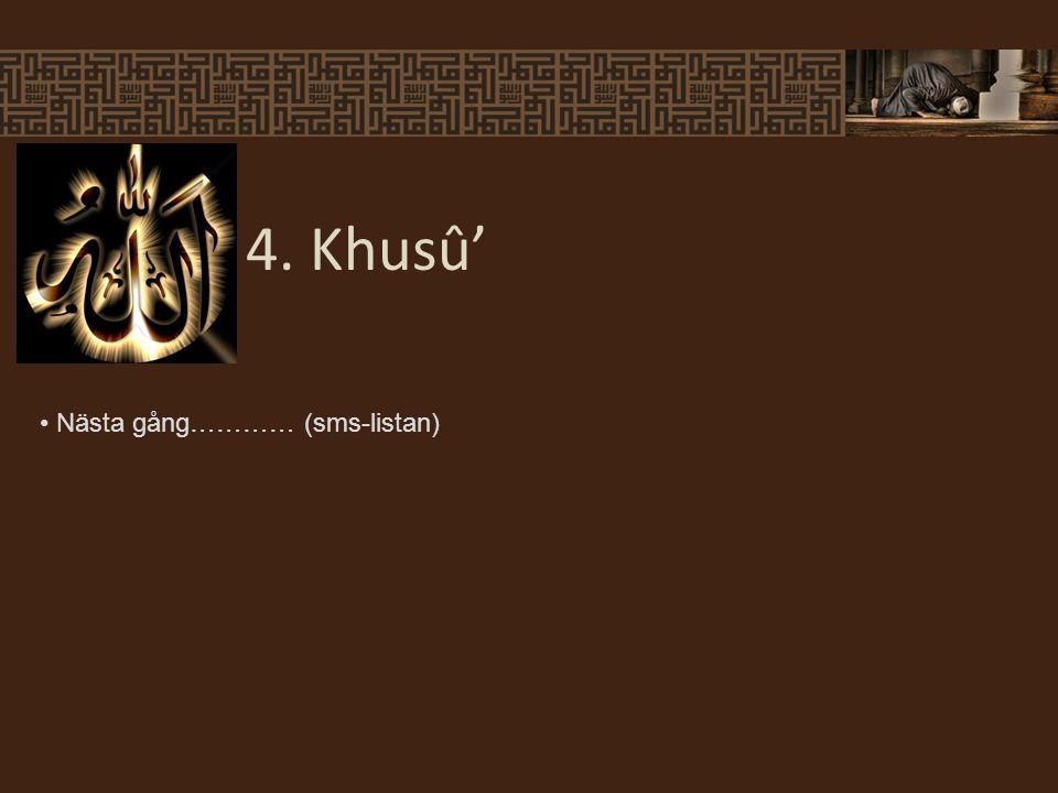 4. Khusû' Nästa gång………… (sms-listan)
