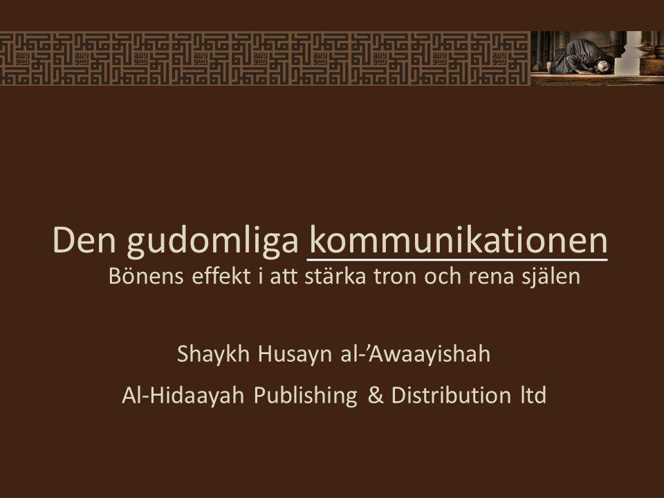 Den gudomliga kommunikationen Bönens effekt i att stärka tron och rena själen Shaykh Husayn al-'Awaayishah Al-Hidaayah Publishing & Distribution ltd