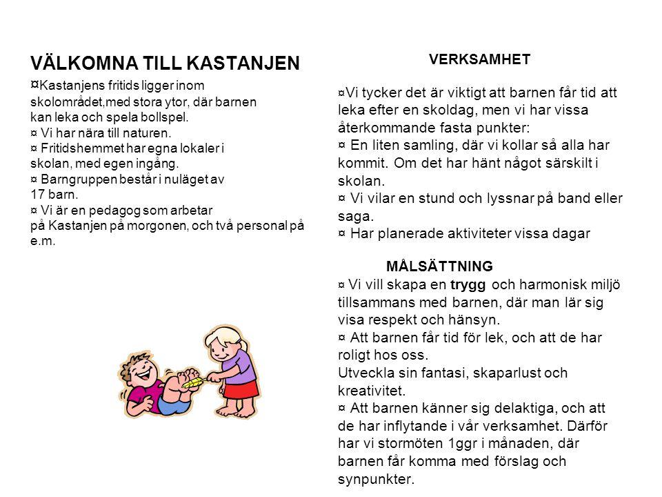 VÄLKOMNA TILL KASTANJEN ¤ Kastanjens fritids ligger inom skolområdet,med stora ytor, där barnen kan leka och spela bollspel.