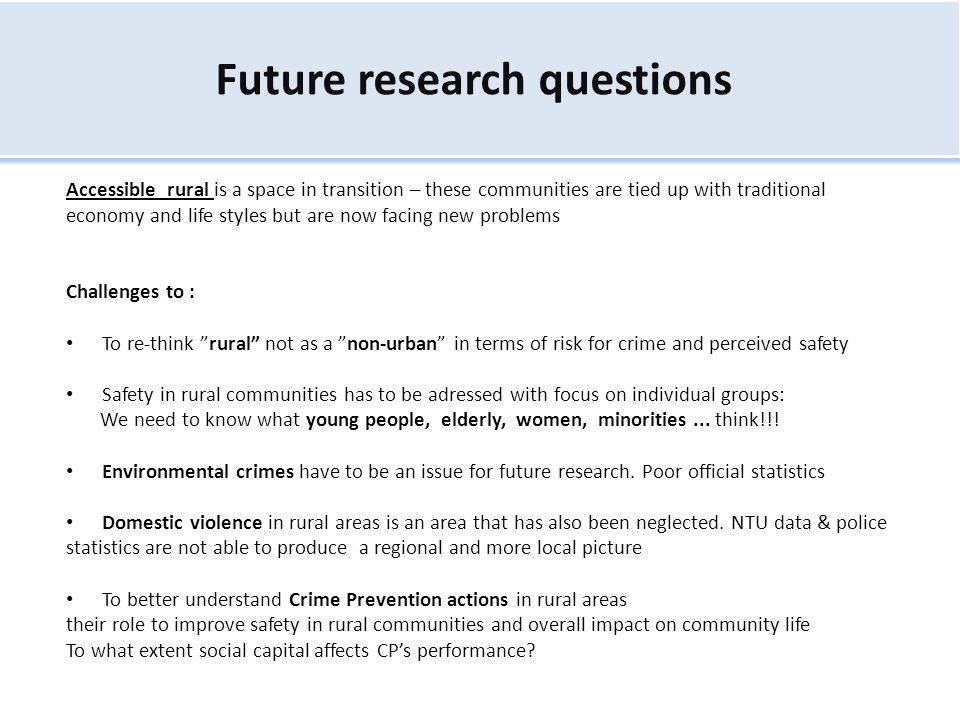 Future research questions Accessible rural is a space in transition – these communities are tied up with traditional economy and life styles but are n