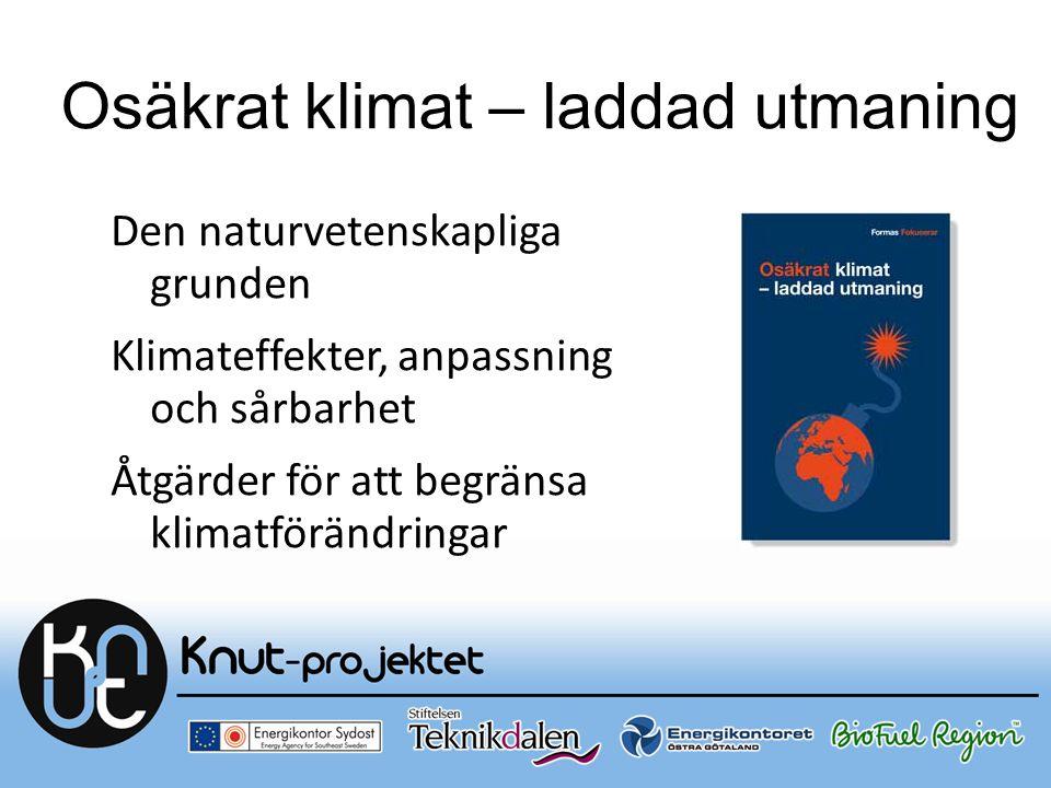 Osäkrat klimat – laddad utmaning Den naturvetenskapliga grunden Klimateffekter, anpassning och sårbarhet Åtgärder för att begränsa klimatförändringar