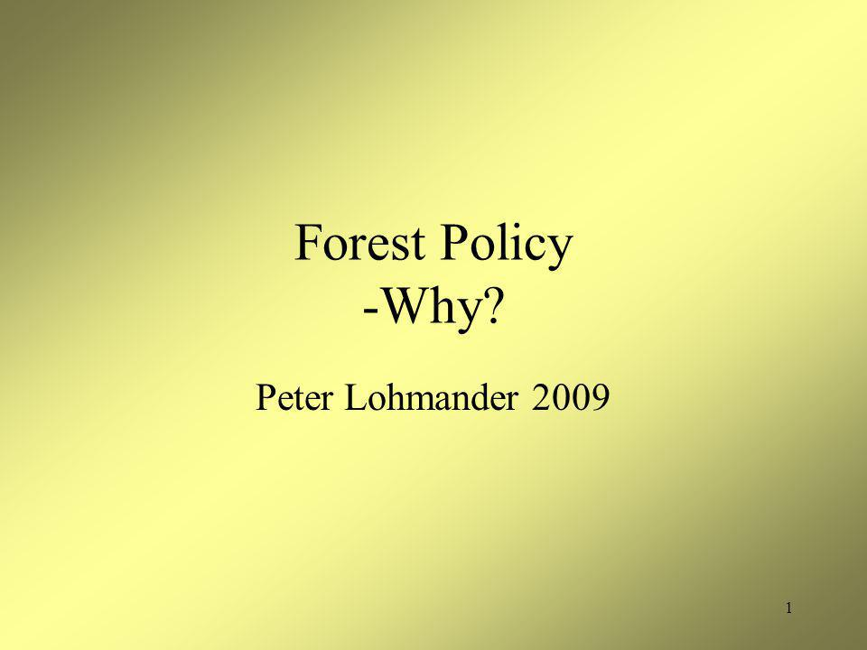 1 Forest Policy -Why? Peter Lohmander 2009