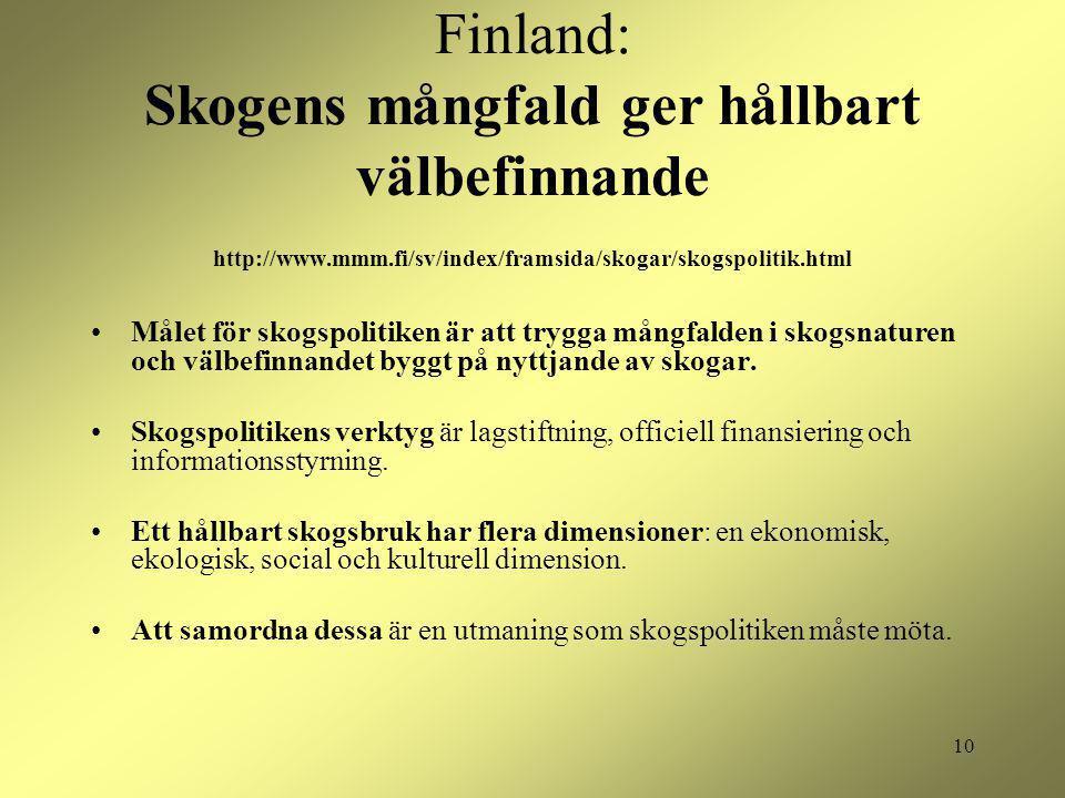 10 Finland: Skogens mångfald ger hållbart välbefinnande http://www.mmm.fi/sv/index/framsida/skogar/skogspolitik.html Målet för skogspolitiken är att trygga mångfalden i skogsnaturen och välbefinnandet byggt på nyttjande av skogar.