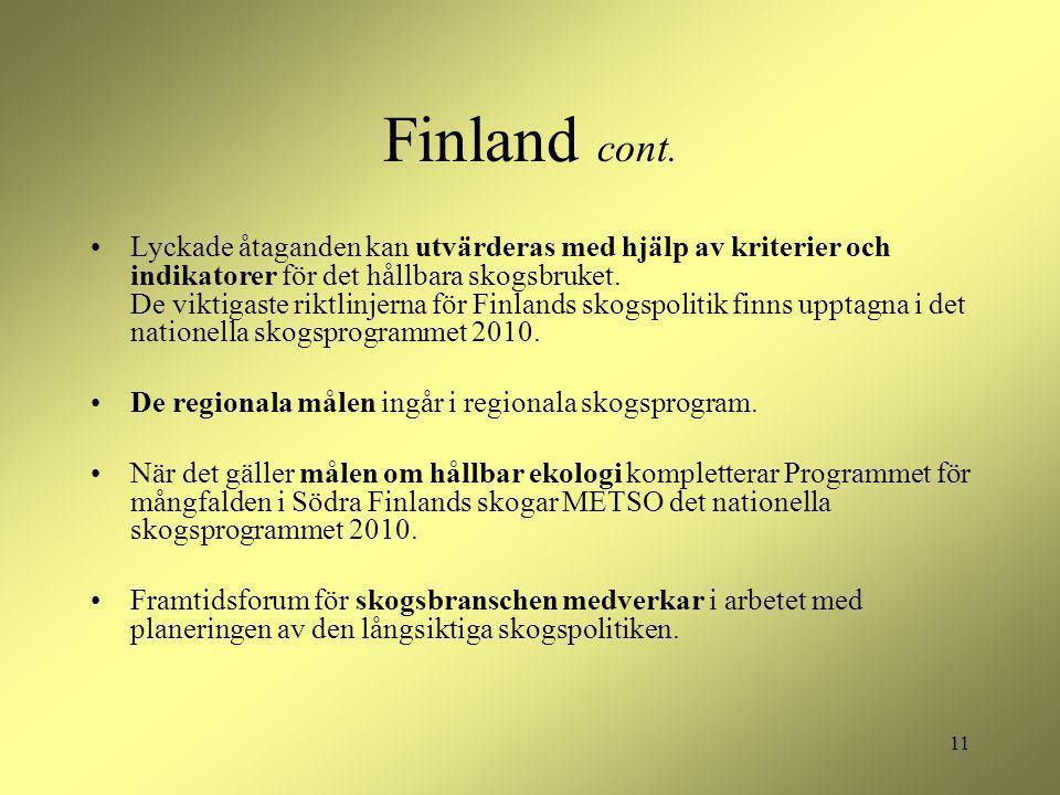 11 Finland cont. Lyckade åtaganden kan utvärderas med hjälp av kriterier och indikatorer för det hållbara skogsbruket. De viktigaste riktlinjerna för