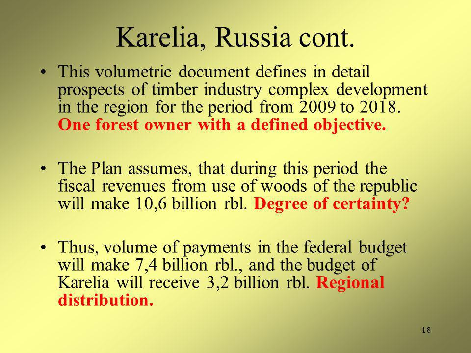 18 Karelia, Russia cont. This volumetric document defines in detail prospects of timber industry complex development in the region for the period from