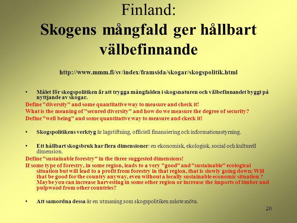 20 Finland: Skogens mångfald ger hållbart välbefinnande http://www.mmm.fi/sv/index/framsida/skogar/skogspolitik.html Målet för skogspolitiken är att t