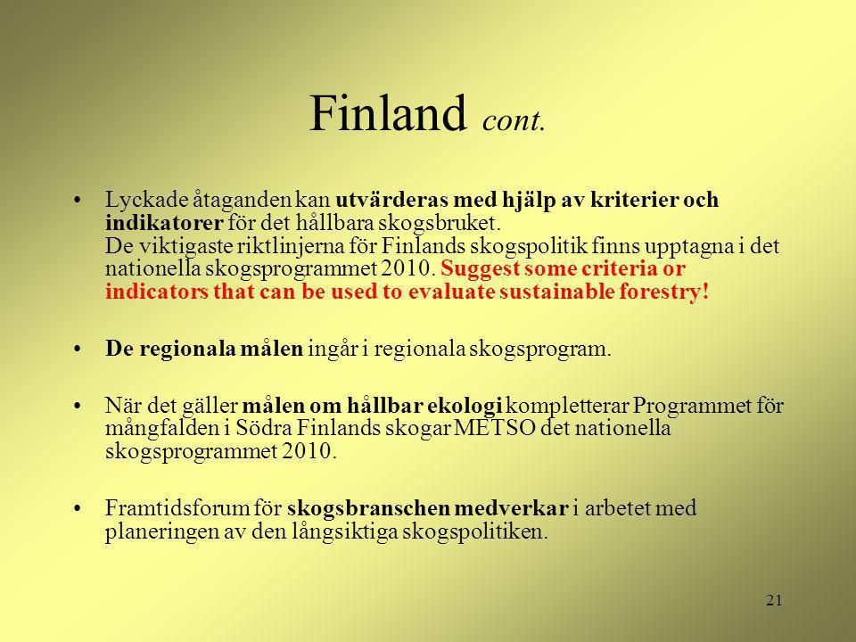 21 Finland cont. Lyckade åtaganden kan utvärderas med hjälp av kriterier och indikatorer för det hållbara skogsbruket. De viktigaste riktlinjerna för