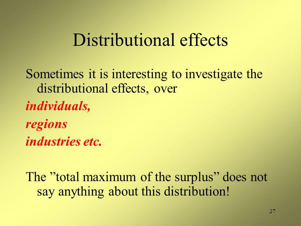"27 Distributional effects Sometimes it is interesting to investigate the distributional effects, over individuals, regions industries etc. The ""total"