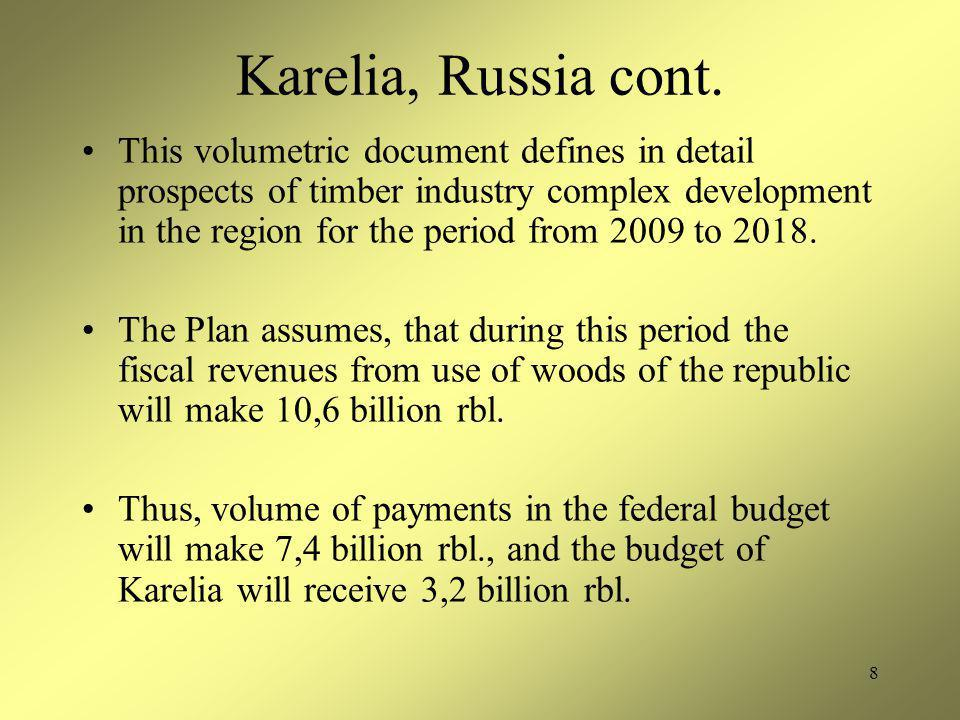 8 Karelia, Russia cont. This volumetric document defines in detail prospects of timber industry complex development in the region for the period from