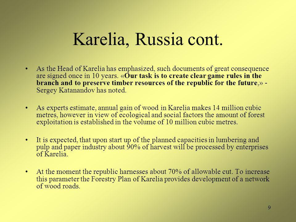 9 Karelia, Russia cont. As the Head of Karelia has emphasized, such documents of great consequence are signed once in 10 years. «Our task is to create