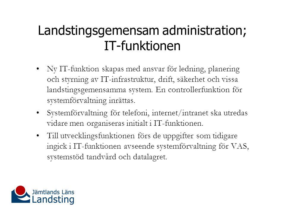 Landstingsgemensam administration; IT-funktionen Ny IT-funktion skapas med ansvar för ledning, planering och styrning av IT-infrastruktur, drift, säkerhet och vissa landstingsgemensamma system.