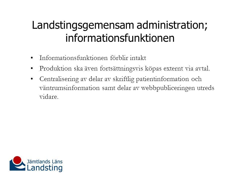 Landstingsgemensam administration; informationsfunktionen Informationsfunktionen förblir intakt Produktion ska även fortsättningsvis köpas externt via avtal.