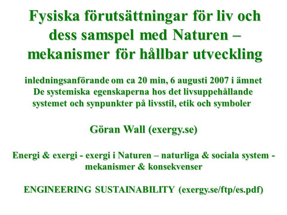 Fysiska förutsättningar för liv och dess samspel med Naturen – mekanismer för hållbar utveckling Göran Wall (exergy.se) Energi & exergi - exergi i Nat