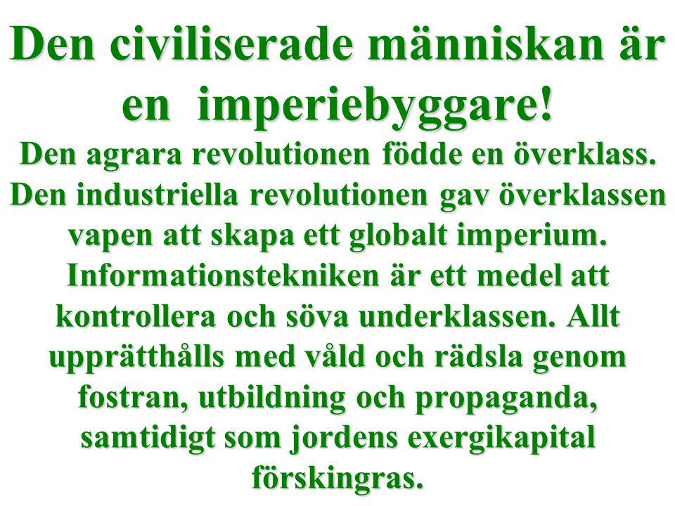 Den civiliserade människan är en imperiebyggare! Den agrara revolutionen födde en överklass. Den industriella revolutionen gav överklassen vapen att s