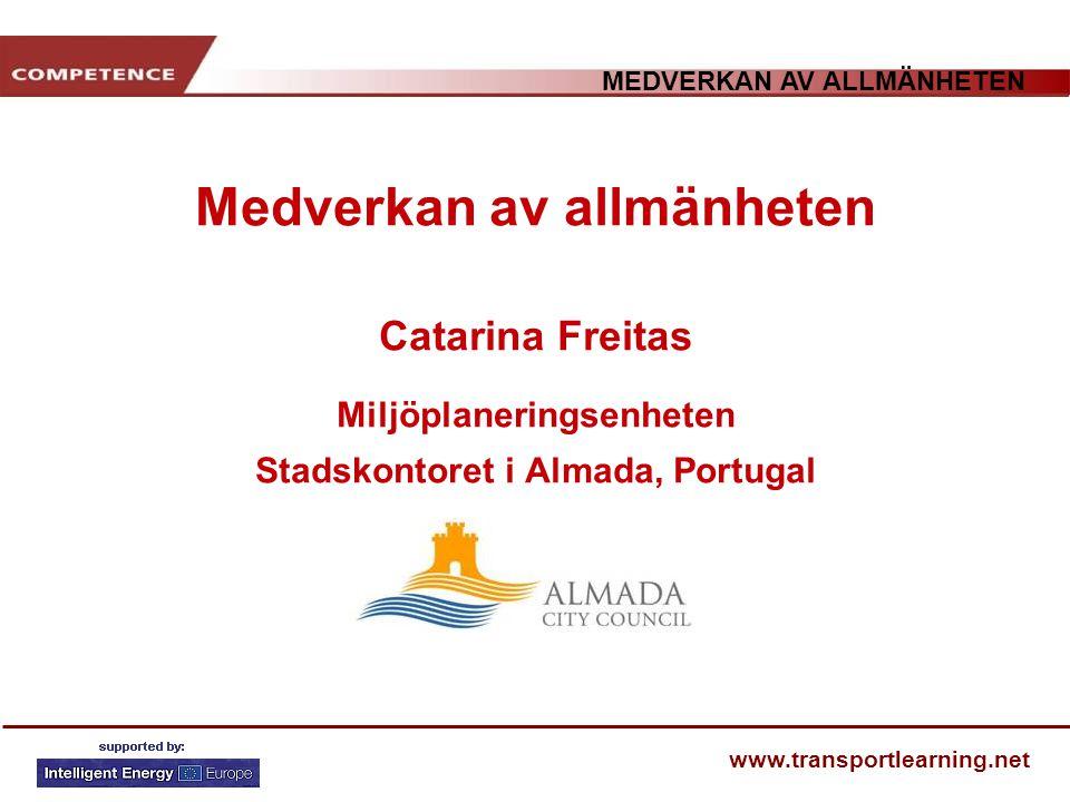 MEDVERKAN AV ALLMÄNHETEN www.transportlearning.net Medverkan av allmänheten Catarina Freitas Miljöplaneringsenheten Stadskontoret i Almada, Portugal