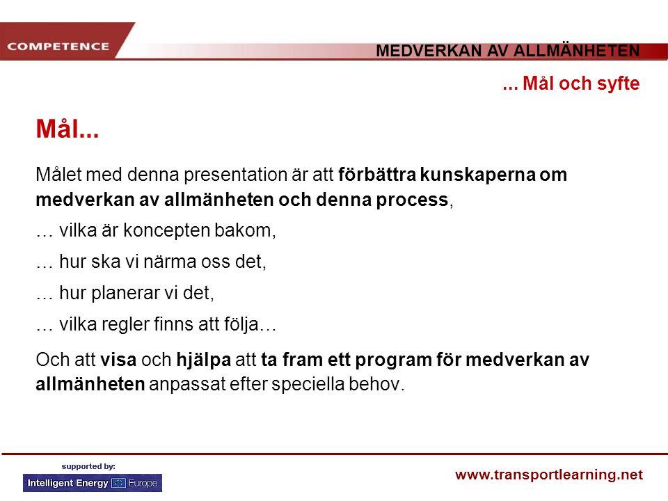 MEDVERKAN AV ALLMÄNHETEN www.transportlearning.net Mål... Målet med denna presentation är att förbättra kunskaperna om medverkan av allmänheten och de