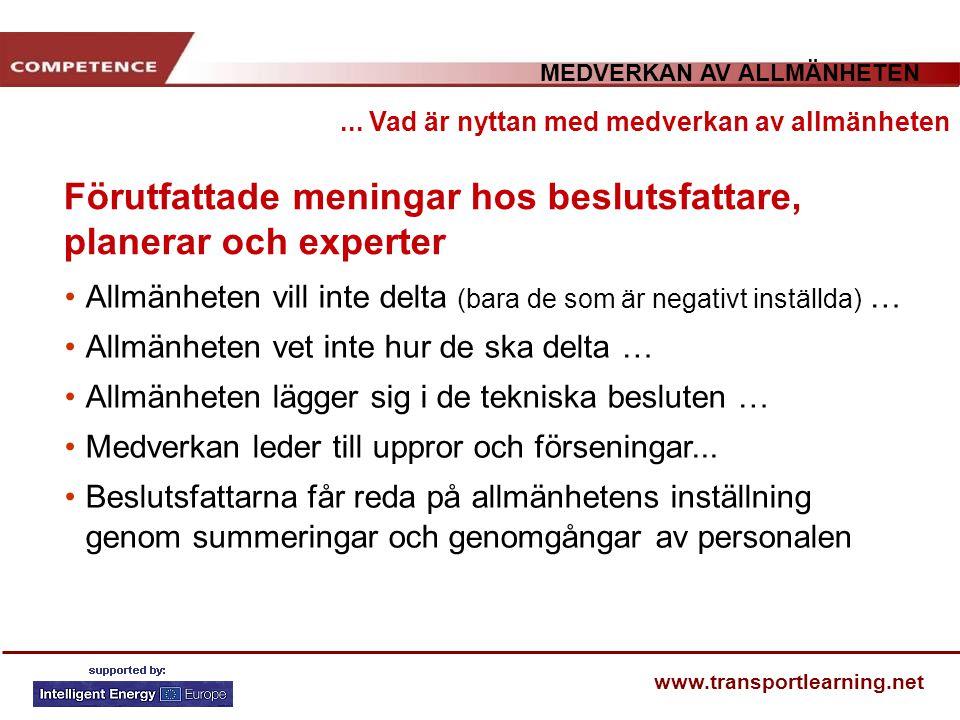 MEDVERKAN AV ALLMÄNHETEN www.transportlearning.net Förutfattade meningar hos beslutsfattare, planerar och experter... Vad är nyttan med medverkan av a
