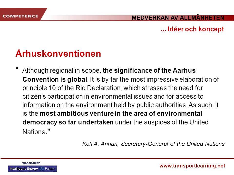 """MEDVERKAN AV ALLMÄNHETEN www.transportlearning.net Århuskonventionen... Idéer och koncept """" Although regional in scope, the significance of the Aarhus"""