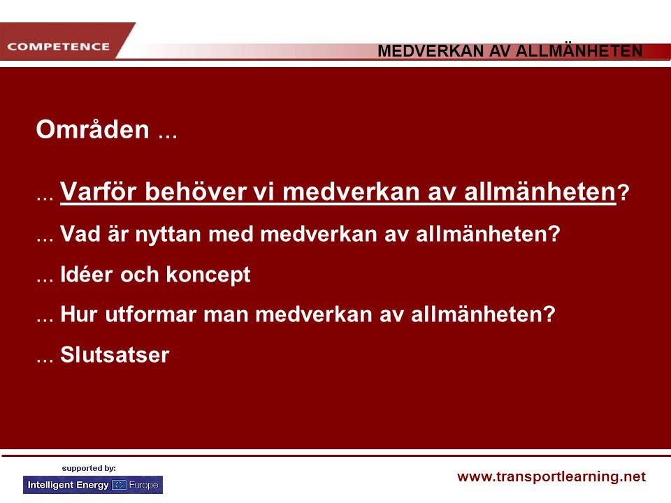 MEDVERKAN AV ALLMÄNHETEN www.transportlearning.net Områden...... Varför behöver vi medverkan av allmänheten ?... Vad är nyttan med medverkan av allmän